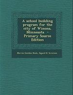 A School Building Program for the City of Winona, Minnesota af Sigurd B. Severson, Mervin Gordon Neale
