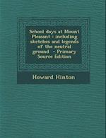 School Days at Mount Pleasant af Howard Hinton