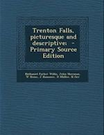 Trenton Falls, Picturesque and Descriptive; af Nathaniel Parker Willis, W. Heine, John Sherman