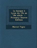 La Banque a Lyon Du 15e Au 18e Siecle af Marcel Vigne