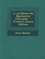 Le Probleme Des Bacchantes D'Euripide af Rene Nihard