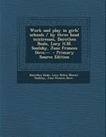 Work and Play in Girls' Schools / By Three Head Mistresses, Dorothea Beale, Lucy H.M. Soulsby, Jane Frances Dove.-- - Primary Source Edition af Lucy Helen Muriel Soulsby, Jane Frances Dove, Dorothea Beale