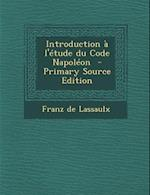 Introduction A L'Etude Du Code Napoleon (Primary Source) af Franz De Lassaulx