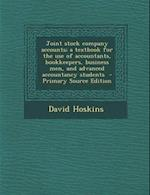 Joint Stock Company Accounts; A Textbook for the Use of Accountants, Bookkeepers, Business Men, and Advanced Accountancy Students - Primary Source EDI af David Hoskins