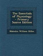 Essentials of Physiology af Malcolm William Hilles