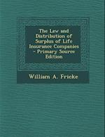 Law and Distribution of Surplus of Life Insurance Companies af William a. Fricke
