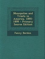 Monopolies and Trusts in America, 1895-1899 - Primary Source Edition af Fanny Borden