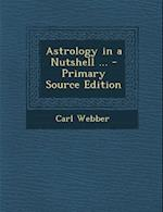 Astrology in a Nutshell ... af Carl Webber