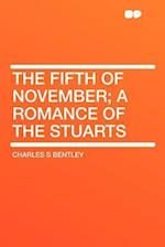The Fifth of November; A Romance of the Stuarts af Charles S. Bentley