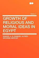 Growth of Religious and Moral Ideas in Egypt Volume 3 af Samuel A. B. Mercer