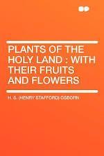 Plants of the Holy Land af H. S. Osborn
