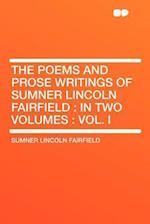 The Poems and Prose Writings of Sumner Lincoln Fairfield