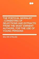 The Poetical Moralist af Walter Stirling