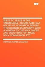 Visits to Jesus in the Tabernacle af Francis Xavier Lasance