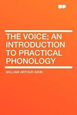 The Voice; An Introduction to Practical Phonology af William Arthur Aikin