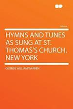 Hymns and Tunes as Sung at St. Thomas's Church, New York af George William Warren