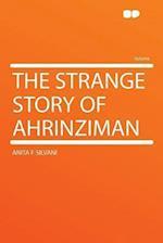The Strange Story of Ahrinziman af Anita F. Silvani