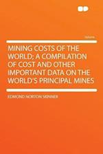 Mining Costs of the World; A Compilation of Cost and Other Important Data on the World's Principal Mines af Edmond Norton Skinner