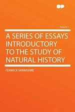 A Series of Essays Introductory to the Study of Natural History Volume 1 af Fenwick Skrimshire