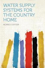 Water Supply Systems for the Country Home af Morris K. Snyder