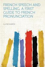 French Speech and Spelling, a First Guide to French Pronunciation af S. A. Richards