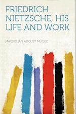 Friedrich Nietzsche, His Life and Work af Maximilian August M. Gge, Maximilian August Mugge