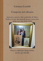 Tempeste Nel Silenzio Amicizie, Amori E Idee Politiche Di Silvio Pellico in Uno Dei Periodi Meno Conosciuti Della Sua Vita (1842-1852)