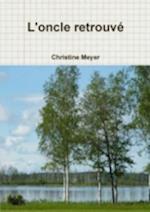 L'oncle Retrouve af Christine Meyer