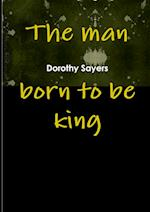 The Man Born to be King af Dorothy Sayers