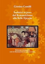 Scrittrici in Posa Dal Romanticismo Alla Belle Epoque Edizione Economica Con Le Illustrazioni in Bianco E Nero