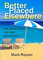 Better Placed Elsewhere: The Living with the Past Anthology af Mark Rayner