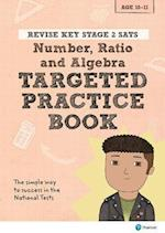 REVISE Key Stage 2 SATs Mathematics - Number, Ratio, Algebra - Targeted Practice (Revise Companions)
