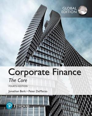 Corporate Finance: The Core, Global Edition af Jonathan Berk, Peter DeMarzo