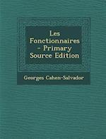 Les Fonctionnaires - Primary Source Edition af Georges Cahen-Salvador
