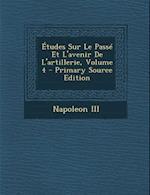 Etudes Sur Le Passe Et L'Avenir de L'Artillerie, Volume 4 - Primary Source Edition