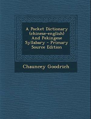 Bog, paperback A Pocket Dictionary (Chinese-English) and Pekingese Syllabary - Primary Source Edition af Chauncey Goodrich