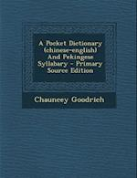 A Pocket Dictionary (Chinese-English) and Pekingese Syllabary - Primary Source Edition af Chauncey Goodrich