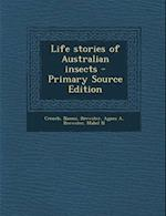 Life Stories of Australian Insects - Primary Source Edition af Naomi Crouch, Agnes a. Brewster, Mabel N. Brewster