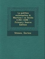 La Politica Ecclesiastica Di Martino I in Sicilia (1392-1409) af Enrico Stinco