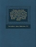 Primary Latin Book Containing Introductory Lessons and Exercises in Latin Prose Composition, Based on Caesar's Commentaries on the Gallic War; With a af Adam Carruthers, Jc Robertson