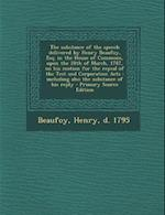 The Substance of the Speech Delivered by Henry Beaufoy, Esq. in the House of Commons, Upon the 28th of March, 1787, on His Motion for the Repeal of th af Henry Beaufoy