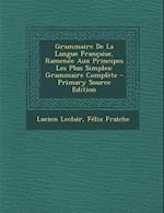 Grammaire de La Langue Francaise, Ramenee Aux Principes Les Plus Simples af Lucien Leclair, Felix Fraiche