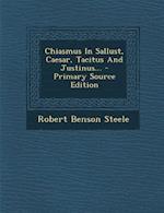 Chiasmus in Sallust, Caesar, Tacitus and Justinus... - Primary Source Edition af Robert Benson Steele