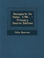 Bonaparte En Italie, 1796... af Felix Bouvier