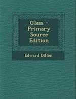 Glass - Primary Source Edition af Edward Dillon