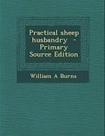 Practical Sheep Husbandry af William A. Burns