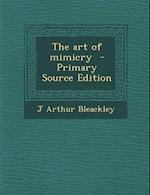 The Art of Mimicry - Primary Source Edition af J. Arthur Bleackley