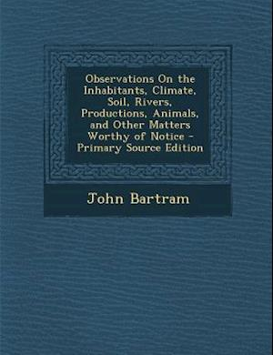 Bog, paperback Observations on the Inhabitants, Climate, Soil, Rivers, Productions, Animals, and Other Matters Worthy of Notice af John Bartram