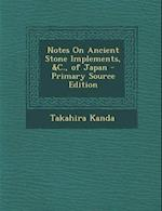 Notes on Ancient Stone Implements, &C., of Japan - Primary Source Edition af Takahira Kanda