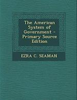 The American System of Government af Ezra C. Seaman